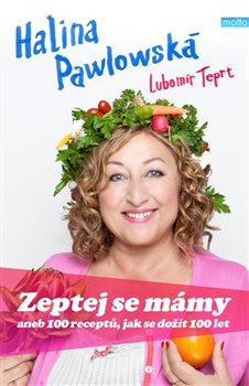 Zeptej se mámy. aneb 100 receptů, jak se dožít 100 let - Halina Pawlowská, Lubomír Teprt