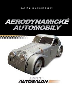Aerodynamické automobily. Československá osobní a sportovní vozidla s aerodynamickými karoseriemi - Marián Šuman-Hreblay