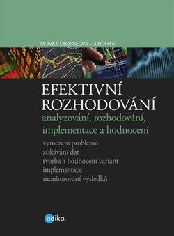 Edika Efektivní rozhodování. analyzování, rozhodování, implementace a hodnocení - Monika Grasseová