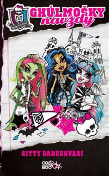 Ghúlmošky navždy. Monster High - Gitty Daneshvari