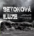 Betonová iluze (Polemika o realitě jednoho velkého snu. (Československé stálé opevnění z let 1935 – 1938, jeho cena, osud a smysl)) - obálka