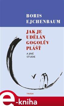 Obálka titulu Jak je udělán Gogolův Plášť a jiné studie