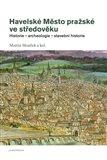 Havelské Město pražské ve středověku (Historie – archeologie – stavební historie) - obálka