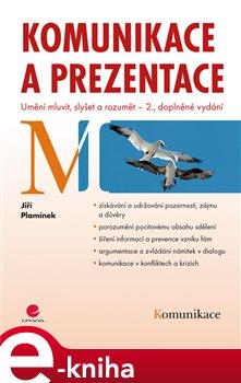Komunikace a prezentace. Umění mluvit, slyšet a rozumět - 2., doplněné vydání - Jiří Plamínek e-kniha