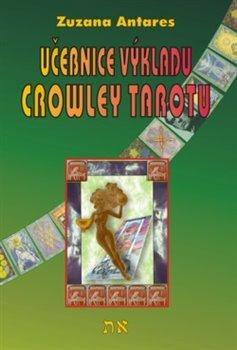 Učebnice výkladu Crowley tarotu. pro začátečníky i pokročilé - Zuzana Antares