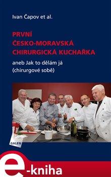 První česko-moravská chirurgická kuchařka. aneb Jak to dělám já (chirurgové sobě) - Ivan Čapov e-kniha