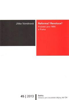 Reforma? Revoluce?. Pražské jaro 1968 a Praha - Jitka Vondrová