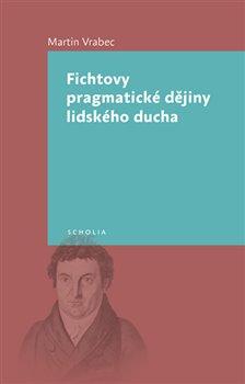 Obálka titulu Fichtovy pragmatické dějiny lidského ducha
