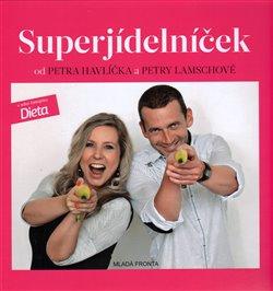 Superjídelníček. od Petra Havlíčka a Petry Lamschové - Petr Havlíček, Petra Lamschová