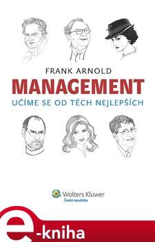Management - učíme se od těch nejlepších - Frank Arnold e-kniha