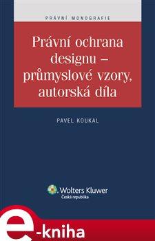 Obálka titulu Právní ochrana designu - průmyslové vzory, autorská díla