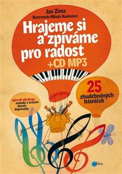 Hrajeme a zpíváme si pro radost. 25 zhudebněných básniček - Jan Zíma
