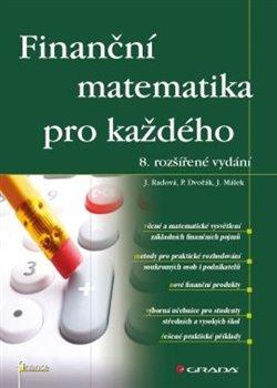 Finanční matematika pro každého. 8. rozšířené vydání - Jarmila Radová, Petr Dvořák, Jiří Málek
