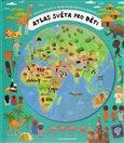 Atlas světa pro děti - obálka