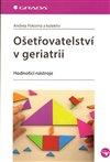 Obálka knihy Ošetřovatelství v geriatrii