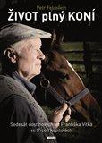Život plný koní (Šedesát let Františka Vítka ve třiceti kapitolách) - obálka