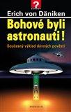 Bohové byli astronauti! (Současný výklad dávných pověstí) - obálka