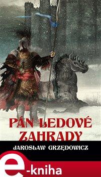 Pán ledové zahrady. Kniha II - Jaroslaw Grzedowicz e-kniha
