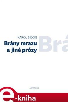 Brány mrazu a jiné prózy - Karol Sidon e-kniha