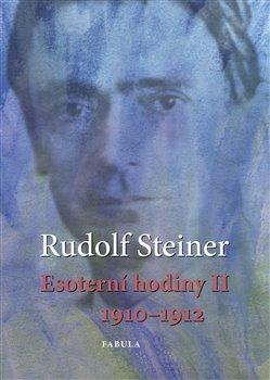 Esoterní hodiny II. 1910-1912 - Rudolf Steiner
