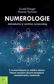 Numerologie. Jednoduchý a výstižný numeroskop - Ewald Kliegel, Thomas Gutzche
