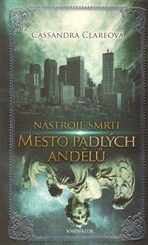 Nástroje smrti 4: Město padlých andělů - Cassandra Clareová