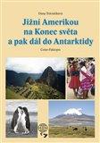 Jižní Amerikou na Konec světa a pak dál do Antarktidy - obálka