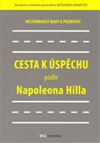 Cesta k úspěchu podle Napoleona Hilla (Nestárnoucí rady a doporučení) - obálka