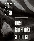 Jaromír Funke - Mezi konstrukcí a emocí - obálka