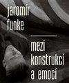 Obálka knihy Jaromír Funke - Mezi konstrukcí a emocí