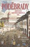 Poděbrady (Město mého srdce III. Obrázky z kulturních dějin) - obálka