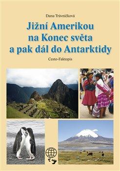 Jižní Amerikou na Konec světa a pak dál do Antarktidy - Dana Trávníčková