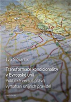 Transformace kondicionality v Evropské unii. Politické versus právní vymáhání unijních pravidel - Ivo Šlosarčík