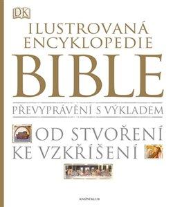 Ilustrovaná encyklopedie Bible. Převyprávění s výkladem. Od stvoření ke vzkříšení. - kol.