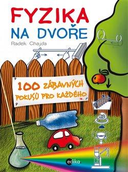 Fyzika na dvoře. 100 zábavných pokusů pro každého - Radek Chajda