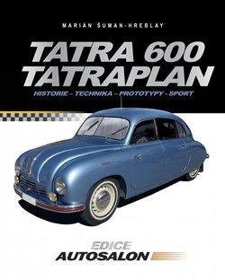Tatra 600 Tatraplan. Historie - technika - prototypy - sport - Marián Šuman-Hreblay
