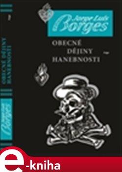 Obecné dějiny hanebnosti - Jorge Luis Borges e-kniha