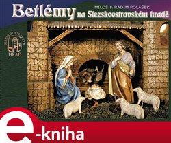 Betlémy na Slezskoostravském hradě - Radim Polášek, Miloš Polášek e-kniha