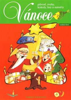 Vánoce. původ, zvyky, koledy, hry a náměty - Dagmar Šottnerová