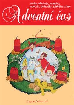 Adventní čas. Zvyky, obyčeje, náměty, návody, pohádky, příběhy a hry - Dagmar Šottnerová