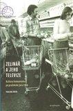 Zelinář a jeho televize (Kultura komunismu po pražském jaru 1968) - obálka