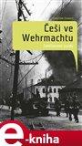 Češi ve wehrmachtu (Zamlčované osudy) - obálka