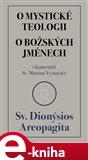 O mystické teologii / O božských jménech (s komentáři Sv. Maxima Vyznavače) - obálka