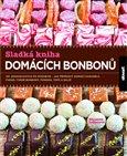 Sladká kniha domácích bonbonů (Od jednoduchých po působivé - jak připravit domácí karamely, fudge, tvrdé bonbony, fondán, tofé a další) - obálka