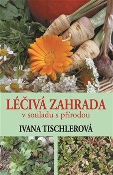 Léčivá zahrada v souladu s přírodou - Ivana Tischerová