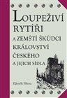 Loupeživí rytíři a zemští škůdci Království českého a jejich sídla