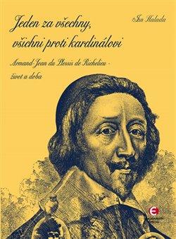 Jeden za všechny, všichni proti kardinálovi. Armand-Jean du Plessis de Richelieu – život a doba - Jan Halada