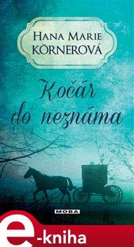 Kočár do neznáma - Hana Marie Körnerová e-kniha