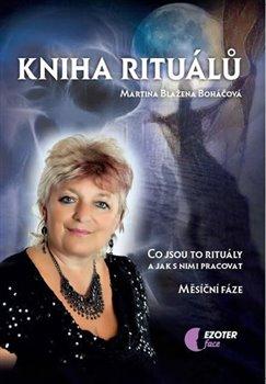 Kniha rituálů. Co jsou rituály a jak s nimi pracovat - Martina Blažena Boháčová