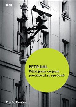 Petr Uhl. Dělal jsem, co jsem považoval za správné - Zdenko Pavelka